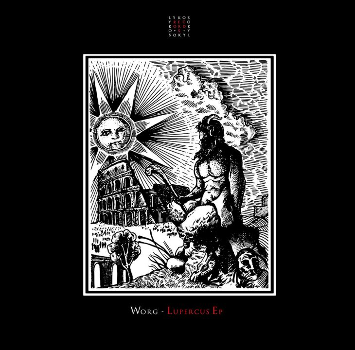 Worg – Lupercus EP – Lykos Records –  Recommended Techno