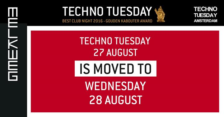 Techno Tuesday Amsterdam 27 Aug is moved to Wednesday 28 Aug
