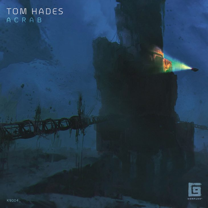 Tom Hades – Acrab EP on Korpus 9 – Recommended Techno